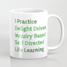 I Practice Delight Driven Inquiry Based Self Directed Life Learning Coffee Mug