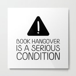 Book hangover is a serious condition Metal Print