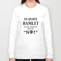 hamlet Long Sleeve T-shirts featuring To quote Hamlet...  by rawrded