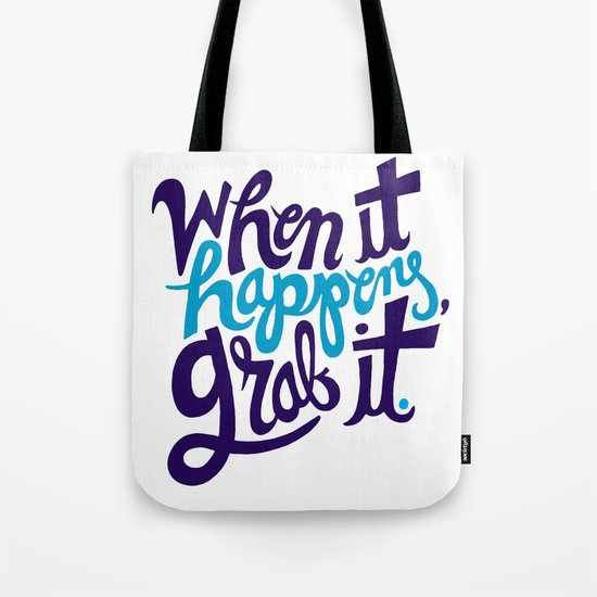 When it happens, grab it. Tote Bag