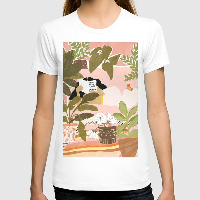 How Many Plants Is Enough Plants? T-shirt