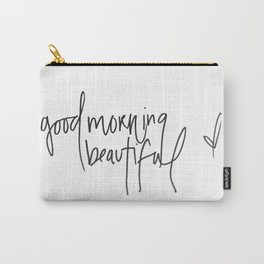 good morning beautiful Carry-All Pouch