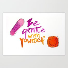 Be gentle with yourself Art Print