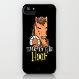 Talk To The Hoof | Funny Horse Saying Gift iPhone Case