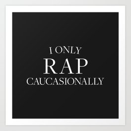 I Only Rap Caucasionally Art Print
