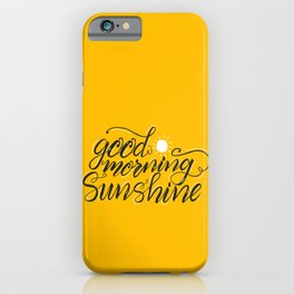 Good Morning Sunshine iPhone Case