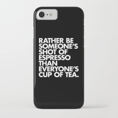 Rather Be Someone's Shot of Espresso iPhone 7 Slim Case