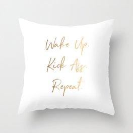 Wake up. Kick Ass. Repeat Throw Pillow