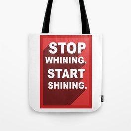 Stop Whining, Start Shining Tote Bag