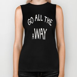 GO ALL THE aWAY Biker Tank