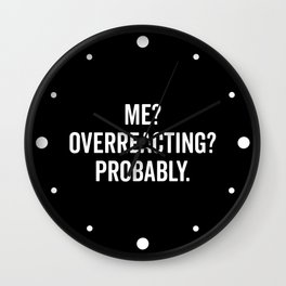 Overreacting Funny Quote Wall Clock