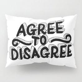 Agree To Disagree Pillow Sham