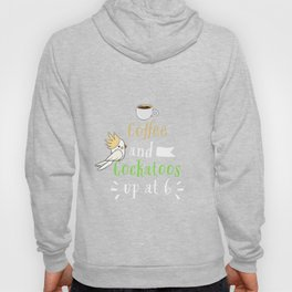 Coffee and Cockatoos Up at Six Funny Parrot Tshirt Hoody