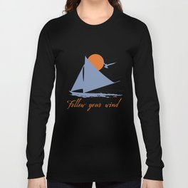 Follow your wind (sail boat) Long Sleeve T-shirt