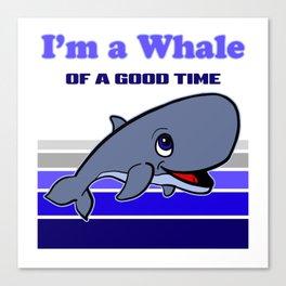 I'm a Whale of a Good Time Funny Whale Cartoon Canvas Print