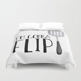 I'm Gonna Flip Duvet Cover