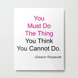 You Must Do The Thing You Think You Cannot Do. Metal Print