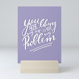 You not liking my art is not my Problem - Lilac Artist Quote Mini Art Print