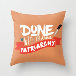 Done With the Damn Patriarchy Throw Pillow
