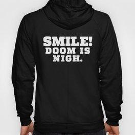 Smile! Doom is Nigh. Hoody