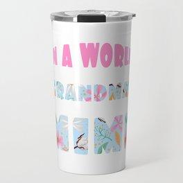 "Family Tee For Grandmas Saying ""In A World Full Of Grandmas Be A Mimi"" T-shirt Design Ancestor Travel Mug"
