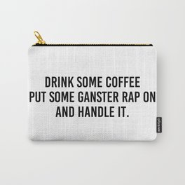 drink some coffee Carry-All Pouch