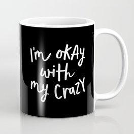 I'm Okay With My Crazy black and white monochrome typography poster design home wall bedroom decor Coffee Mug