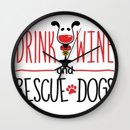 I Just Want To Drink Wine And Rescue Dogs Wall Clock
