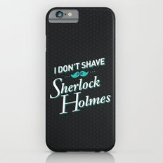 I Don't Shave for Sherlock Holmes Slim Case iPhone 6