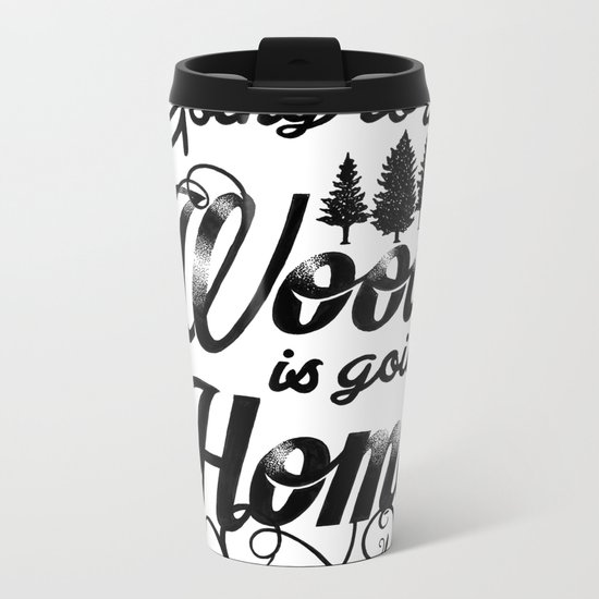 GOING TO THE WOODS Metal Travel Mug