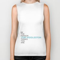 tom hiddleston Biker Tanks featuring Be the person Tom Hiddleston thinks you are by ElectricShotgun