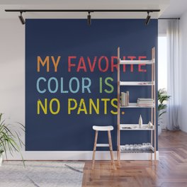 MY FAVORITE COLOR IS NO PANTS Wall Mural