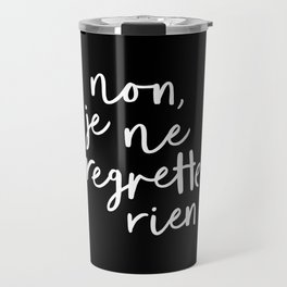 Non Je Ne Regrette Rien black and white typography wall art home decor love quote hand lettered lol Travel Mug
