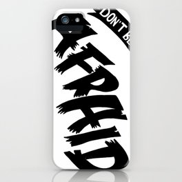 Don't be Afraid iPhone Case