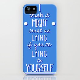 "What If ""I think it counts as lying if you're lying to yourself"" iPhone Case"