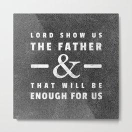 The Father is Enough - John 14:8 Metal Print