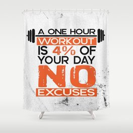 A one hour workout is 4 of your day no excuses Fitness Typography Quotes Shower Curtain