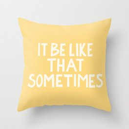 It Be Like That Sometimes Hand Lettering - Yellow Throw Pillow