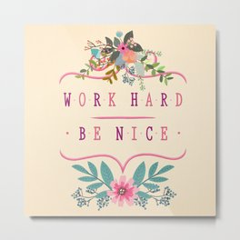 Work Hard Be Nice Metal Print
