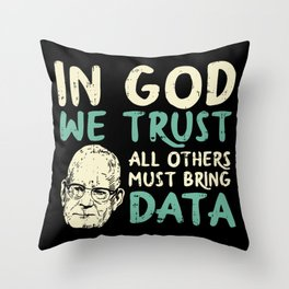 In God We Trust All Others Must Bring Data Throw Pillow