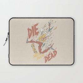 Die When You're Dead Laptop Sleeve