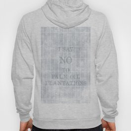 I say no to palm oil plantations Hoody