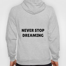 Never Stop Dreaming in Black Hoody