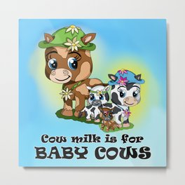 Cow milk is for baby cows Metal Print