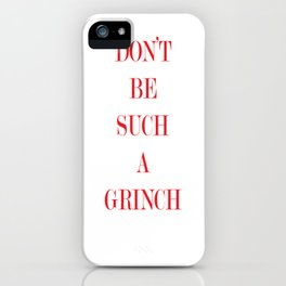 DON'T BE SUCH A GRINCH RED iPhone Case