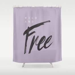 Wild and Free #3 Shower Curtain