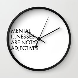 Mental Illnesses are not Adjectives Wall Clock