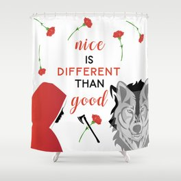 Nice is different than good Shower Curtain