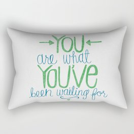 You Are What You've Been Waiting For Rectangular Pillow