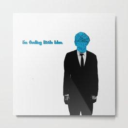 I'm feeling little blue Metal Print